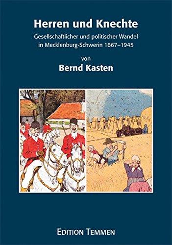 Herren und Knechte: Gesellschaftlicher und politischer Wandel in Mecklenburg-Schwerin 1867-1945 (Quellen und Studien aus den Landesarchiven Mecklenburg-Vorpommerns)