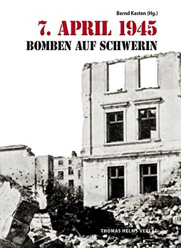 7. April 1945: Bomben auf Schwerin